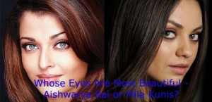 Whose Eyes Are Most Beautiful – Aishwarya Rai or Mila Kunis?